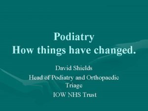 Podiatry How things have changed David Shields Head