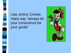 Like Jiminy Cricket many say always let your