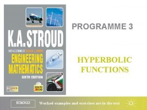 PROGRAMME 3 HYPERBOLIC FUNCTIONS STROUD Worked examples and