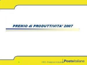 PREMIO di PRODUTTIVITA 2007 0 HRO Relazioni Industriali