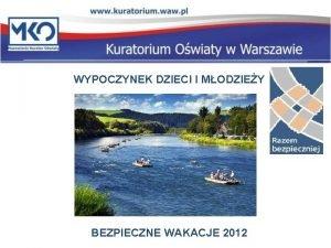 WYPOCZYNEK DZIECI I MODZIEY BEZPIECZNE WAKACJE 2012 Ustawa