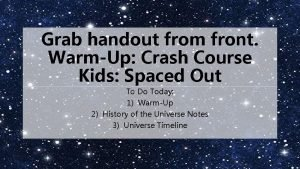 Grab handout from front WarmUp Crash Course Kids