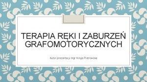 TERAPIA RKI I ZABURZE GRAFOMOTORYCZNYCH Autor prezentacji mgr