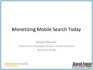 Monetizing Mobile Search Today Bryson Meunier Natural Search