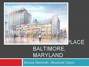 LOCKWOOD PLACE BALTIMORE MARYLAND Monica Steckroth Structural Option