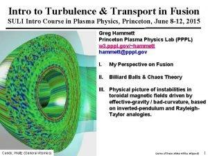 Intro to Turbulence Transport in Fusion SULI Intro