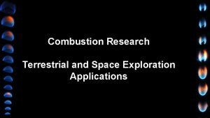 Combustion Research Terrestrial and Space Exploration Applications Combustion
