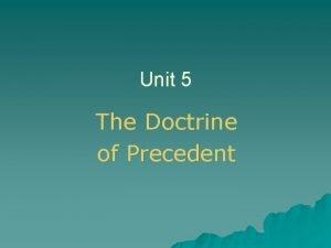 Unit 5 The Doctrine of Precedent The Doctrine