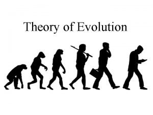 Theory of Evolution EVOLUTION change over time the