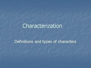 Characterization Definitions and types of characters Characterization n