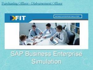 Purchasing Officer Disbursement Officer SAP Business Enterprise Simulation