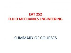 EAT 252 FLUID MECHANICS ENGINEERING SUMMARY OF COURSES