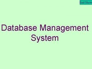 End Show Database Management System End Show What
