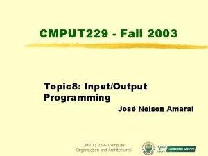 CMPUT 229 Fall 2003 Topic 8 InputOutput Programming