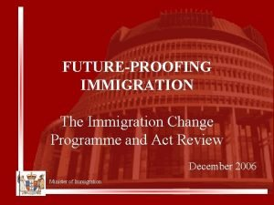 FUTUREPROOFING IMMIGRATION The Immigration Change Programme and Act