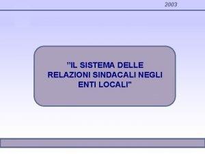 2003 IL SISTEMA DELLE RELAZIONI SINDACALI NEGLI ENTI