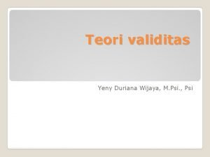 Teori validitas Yeny Duriana Wijaya M Psi Psi