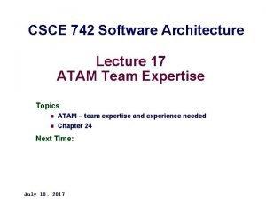 CSCE 742 Software Architecture Lecture 17 ATAM Team