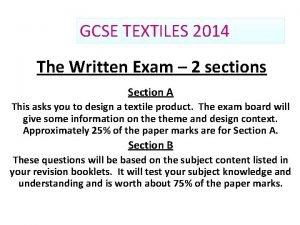GCSE TEXTILES 2014 The Written Exam 2 sections