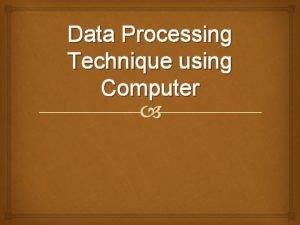 Data Processing Technique using Computer Data Processing Technique