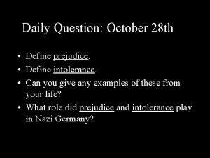 Daily Question October 28 th Define prejudice Define