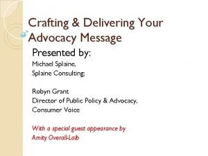 Crafting Delivering Your Advocacy Message Presented by Michael