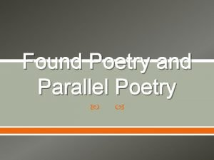 Found Poetry and Parallel Poetry Found Poems Found