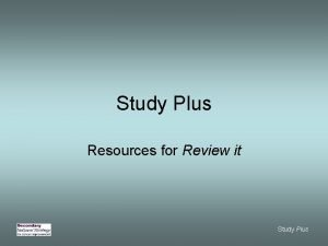 Study Plus Resources for Review it Study Plus