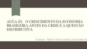 AULA 23 O CRESCIMENTO DA ECONOMIA BRASILEIRA ANTES