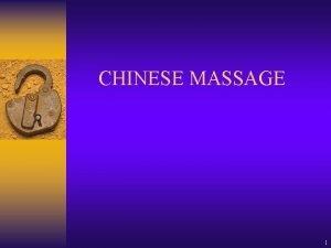 CHINESE MASSAGE 1 Chinese Massage Chinese massage is