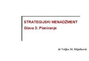 STRATEGIJSKI MENADMENT Glava 3 Planiranje dr Veljko M