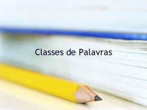 Classes de Palavras Classes e subclasses de palavras