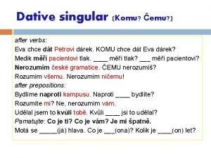 Dative singular Komu emu after verbs Eva chce