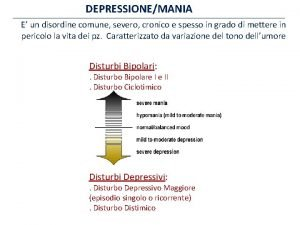 DEPRESSIONEMANIA E un disordine comune severo cronico e