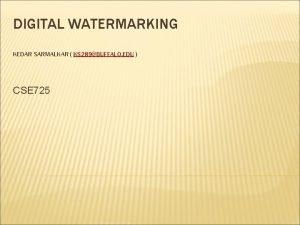 DIGITAL WATERMARKING KEDAR SARMALKAR KS 289BUFFALO EDU CSE