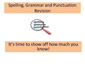 Spelling Grammar and Punctuation Revision Its time to