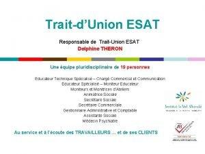 TraitdUnion ESAT Responsable de TraitUnion ESAT Delphine THERON