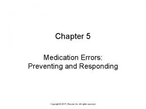 Chapter 5 Medication Errors Preventing and Responding Copyright