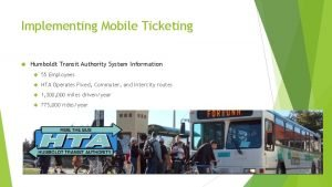 Implementing Mobile Ticketing Humboldt Transit Authority System Information
