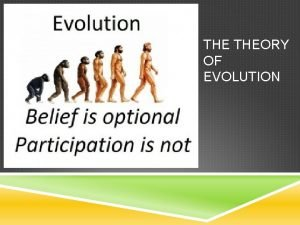 THE THEORY OF EVOLUTION THE THEORY OF EVOLUTION