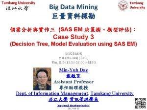 Tamkang University Big Data Mining Tamkang University SAS