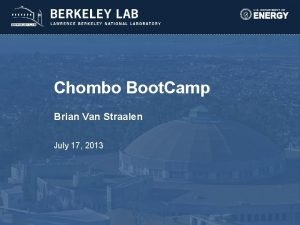Chombo Boot Camp Brian Van Straalen July 17