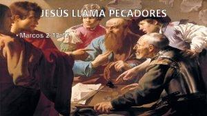 JESS LLAMA PECADORES Marcos 2 13 17 JESS