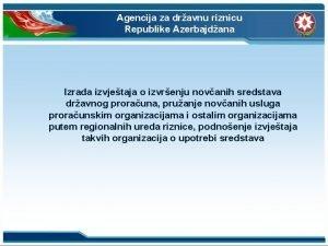 Agencija za dravnu riznicu Republike Azerbajdana Izrada izvjetaja