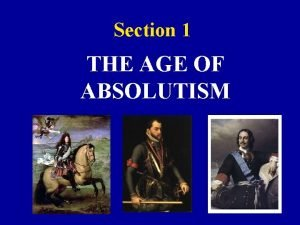 Section 1 THE AGE OF ABSOLUTISM Absolutism Monarchs