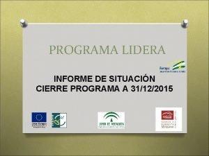 PROGRAMA LIDERA INFORME DE SITUACIN CIERRE PROGRAMA A