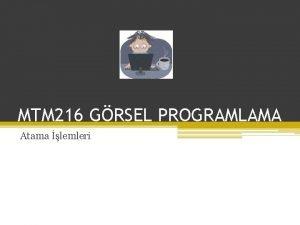 MTM 216 GRSEL PROGRAMLAMA Atama lemleri Atama lemleri
