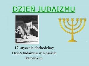 DZIE JUDAIZMU 17 stycznia obchodzimy Dzie Judaizmu w