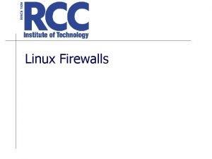 Linux Firewalls History of Linux Firewalls Kernel Versions