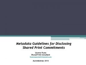 Metadata Guidelines for Disclosing Shared Print Commitments Lizanne